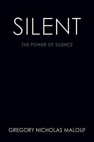 Silent: The Power of Silence  by  Gregory Nicholas Malouf