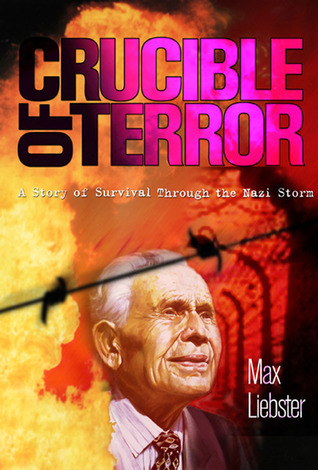 Crucible of Terror: A Story of Survival Through the Nazi Storm Max Liebster