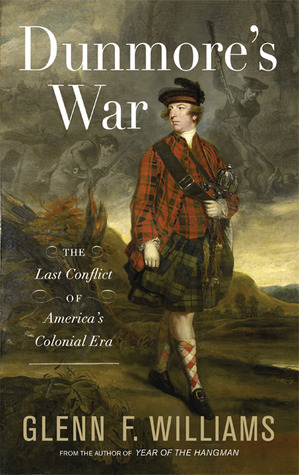 Dunmores War: The Last Conflict of Americas Colonial Era Glenn F. Williams