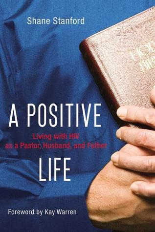A Positive Life: Living with HIV as a Pastor, Husband, and Father  by  Shane Stanford