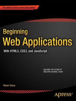 Beginning Web Applications: With Html5, Css3, and JavaScript  by  Robert Diana