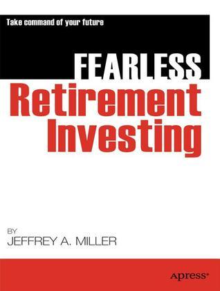 Fearless Retirement Investing Jeffrey  Miller