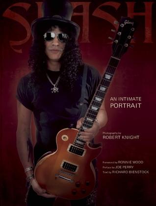 Slash: An Intimate Portrait  by  Rich Bienstock