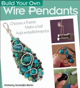Build Your Own Wire Pendants Kimberly Sciaraffa Berlin