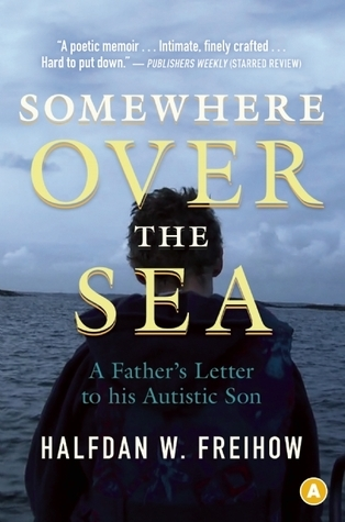 Somewhere Over the Sea: A Fathers Letter to His Autistic Son  by  Halfdan  W. Freihow