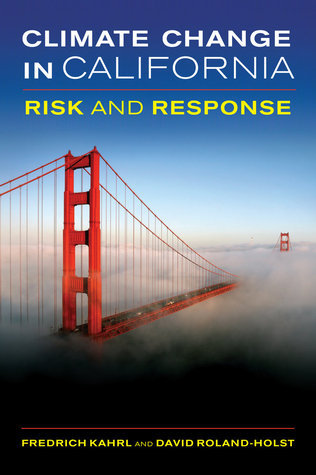 Climate Change in California: Risk and Response  by  Fredrich Kahrl