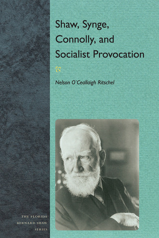 Shaw, Synge, Connolly, and Socialist Provocation  by  Nelson O. Ritschel