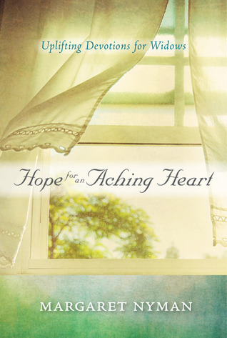 Hope for an Aching Heart: Uplifting Devotions for Widows  by  Margaret Nyman