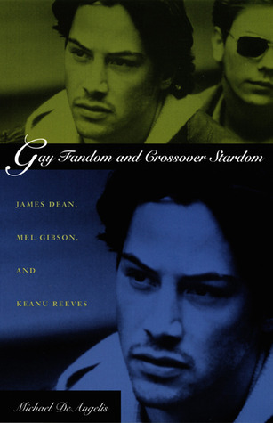 Gay Fandom and Crossover Stardom: James Dean, Mel Gibson, and Keanu Reeves  by  Michael DeAngelis