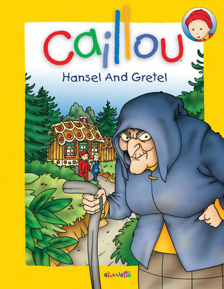 Caillou: Hansel and Gretel  by  Chouette Publishing