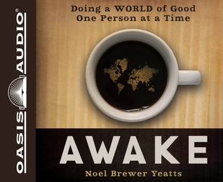 Awake (Library Edition): Doing a World of Good One Person at a Time Noel Brewer Yeatts