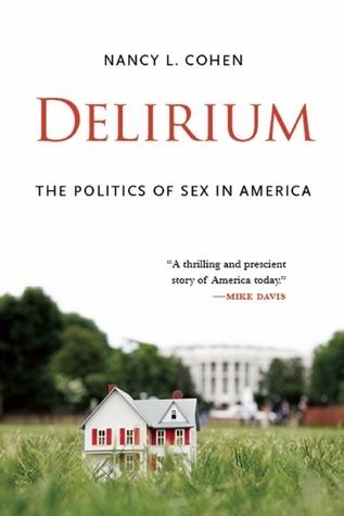 Delirium: The Politics of Sex in America  by  Nancy L. Cohen