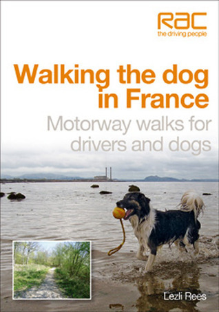 Walking the dog in France: Motorway Walks for Drivers and Dogs  by  Lezli Rees