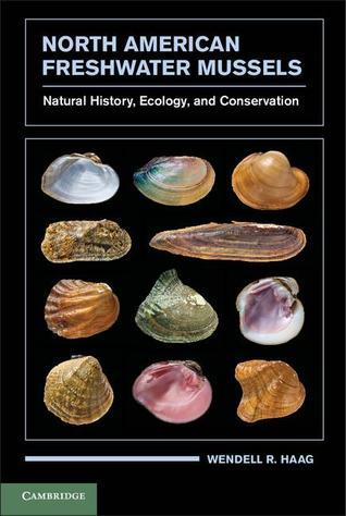 North American Freshwater Mussels: Natural History, Ecology, and Conservation  by  Wendell R. Haag