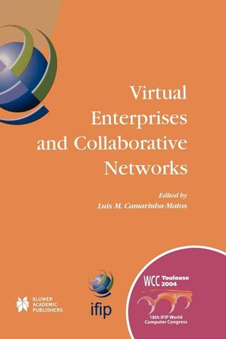 Virtual Enterprises and Collaborative Networks: Ifip 18th World Computer Congress Tc5/Wg5.5 5th Working Conference on Virtual Enterprises 22 27 August 2004 Toulouse, France  by  Luis M. Camarinha-Matos