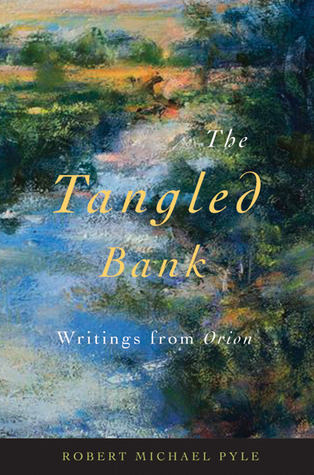 The Tangled Bank: Writings from Orion Robert Michael Pyle