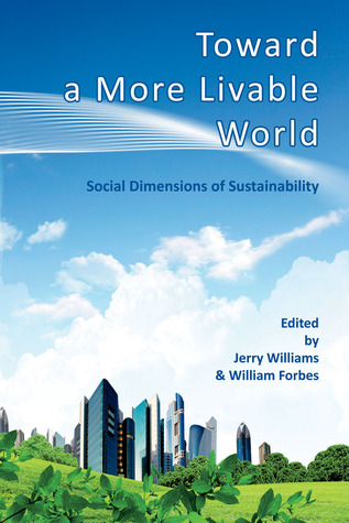 Toward a More Livable World: The Social Dimensions of Sustainability  by  Jerry Williams