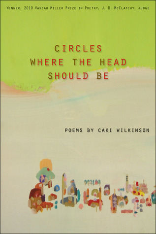 Circles Where the Head Should Be  by  Caki Wilkinson