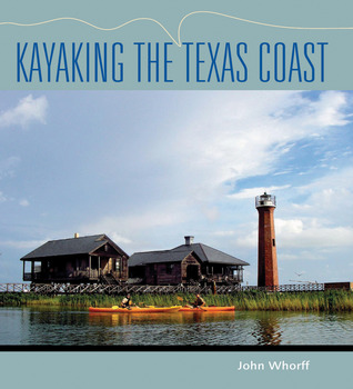 Kayaking the Texas Coast  by  John Whorff