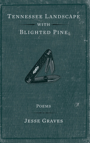 Tennessee Landscape with Blighted Pine: Poems  by  Jesse Graves