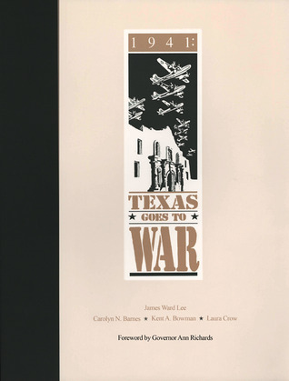 1941: Texas Goes to War: Texas Goes to War  by  James Ward Lee