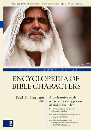 New International Encyclopedia of Bible Characters: The Complete Whos Who in the Bible Gleason Archer