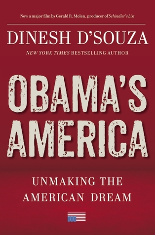 Obamas America: Unmaking the American Dream  by  Dinesh DSouza