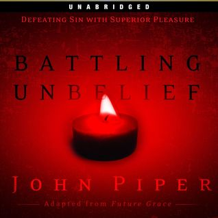 Battling Unbelief: Defeating Sin With Superior Pleasure  by  John Piper