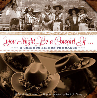 You Might Be a Cowgirl If . . .: A Guide to Life on the Range Jill Charlotte Stanford