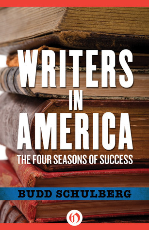 Writers in America: The Four Seasons of Success Budd Schulberg