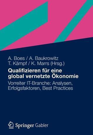 Eine Global Vernetzte Konomie Braucht Die Menschen: Qualifizierung ALS Strategischer Erfolgsfaktor Einer Nachhaltigen Globalisierung in Der It-Branche  by  Andreas Boes