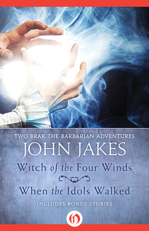 Witch of the Four Winds / When the Idols Walked (Brak the Barbarian, #2, 4) John Jakes