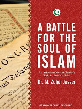 A Battle for the Soul of Islam: An American Muslim Patriots Fight to Save His Faith  by  M. Zuhdi Jasser