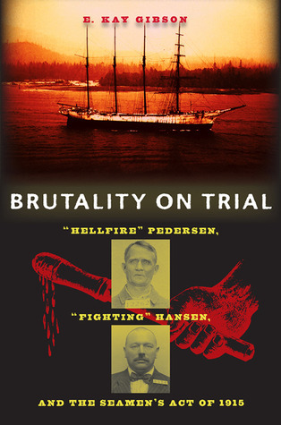 Brutality on Trial: Hellfire Pedersen, Fighting Hansen, and the Seamens Act of 1915 E. Kay Gibson