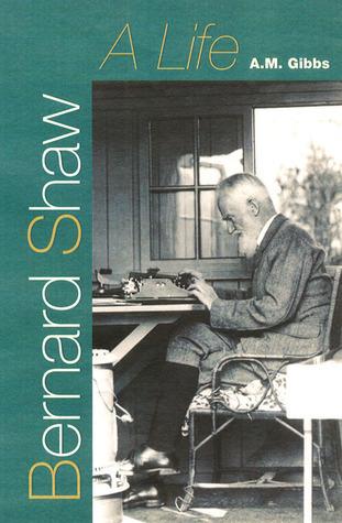 Bernard Shaw: A Life  by  A.M. Gibbs