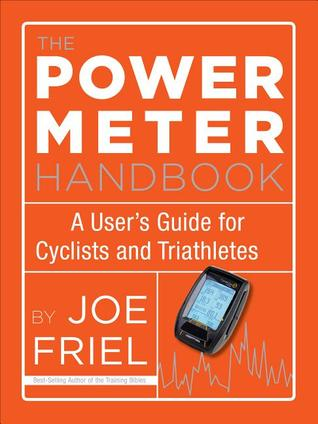 The Power Meter Handbook: A Users Guide for Cyclists and Triathletes  by  Joe Friel