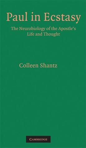 Paul in Ecstasy: The Neurobiology of the Apostles Life and Thought  by  Colleen Shantz