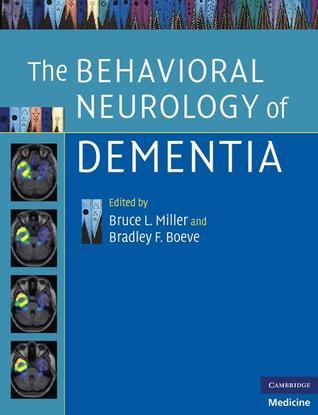 The Behavioral Neurology of Dementia  by  Bruce L. Miller