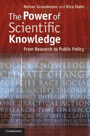 The Power of Scientific Knowledge: From Research to Public Policy Reiner Grundmann