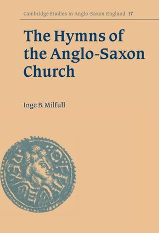 The Hymns Of The Anglo Saxon Church: A Study And Edition Of The Durham Hymnal  by  Inge B. Milfull