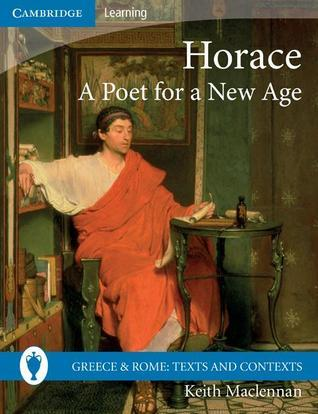 Horace: A Poet for a New Age Keith MacLennan