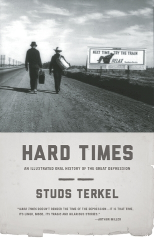Hard Times: An Illustrated Oral History of the Great Depression  by  Studs Terkel