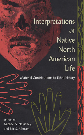Interpretations of Native North American Life: Material Contributions to Ethnohistory Michael S. Nassaney