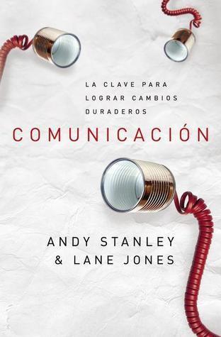 Comunicación, La Clave Para Lograr Cambios  by  Andy Stanley