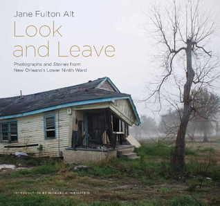 Look and Leave: Photographs and Stories from New Orleanss Lower Ninth Ward Jane Fulton Alt