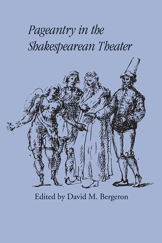 Pageantry in the Shakespearean Theater  by  David Moore Bergeron
