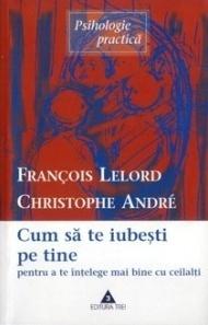 Cum să te iubeşti pe tine pentru a te înţelege mai bine cu ceilalţi Christophe André