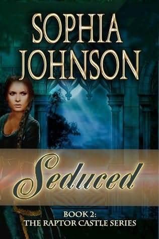 Seduced (The Raptor Castle Series #2)  by  Sophia Johnson