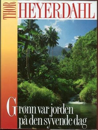 Grønn var jorden på den syvende dag Thor Heyerdahl