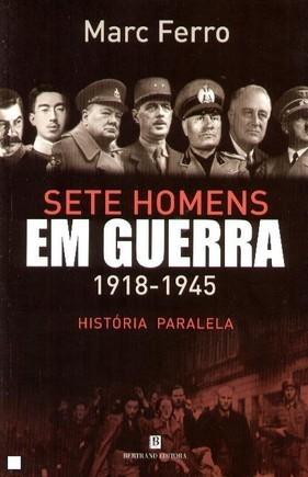 Sete Homens em Guerra, 1918-1945 História Paralela  by  Marc Ferro